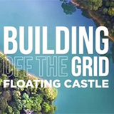 Building Off The Grid: Floating Castle
