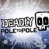 Deadly Pole to Pole