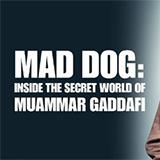 Mad Dog: Inside the Secret World of Muammar Gaddafi